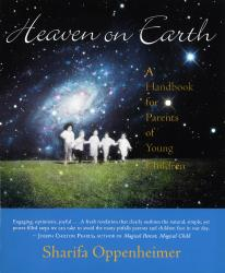 Heaven on Earth: A Handbook for Parents of Young Children by Sharifa Oppenheimer - Homeschooling Resources