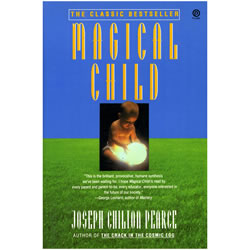 Magical Child by Joseph Chilton Pearce | Oak Meadow Bookstore