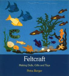 Feltcraft: Making Dolls, Gifts, and Toys by Petra Berger - K-8 Resources | Oak Meadow Bookstore