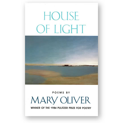 House of Light: Poems by Mary Oliver, Winner of the 1984 Pulitzer Prize for Poetry | Oak Meadow Bookstore