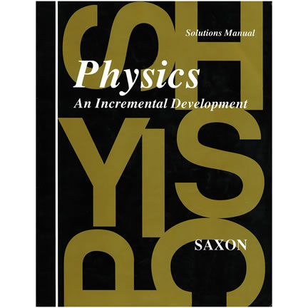 Physics: An Incremental Development - Solutions Manual, Saxon | Oak Meadow Bookstore