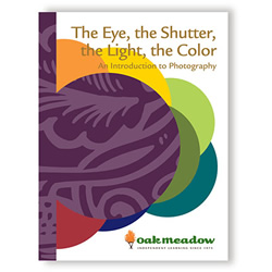 The Eye, The Shutter, The Light, The Color: An Introduction To Photography - Digital | Oak Meadow Bookstore