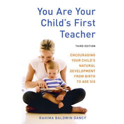 You Are Your Child's First Teacher: Encouraging Your Child's Natural Development From Birth To Age Six by Rahima Baldwin