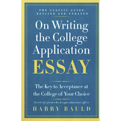On Writing the College Application Essay: The Key to Acceptance at the College of your Choice by Harry Bauld | Oak Meado