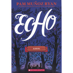 Echo by Pam Muñoz Ryan | Oak Meadow Bookstore