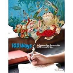 100 Ways to Improve Your Composition and Creative Writing | Oak Meadow Bookstore