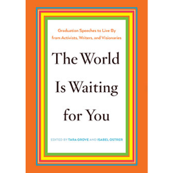 The World is Waiting for You: Graduation Sppeches to Live By from Activists, Writers, and Visionaries | Oak Meadow Books
