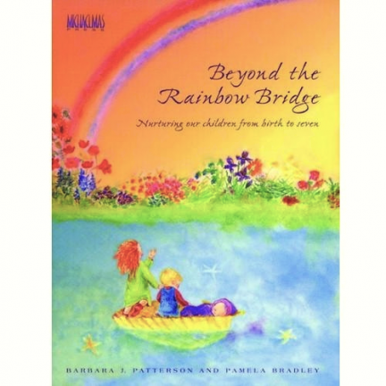 Beyond The Rainbow Bridge: Nurturing Our Children from Birth to Seven | Oak Meadow Bookstore