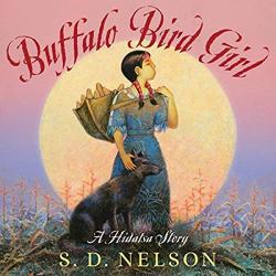 Buffalo Bird Girl: A Hidatsa Story by S.D. Nelson | Oak Meadow Bookstore