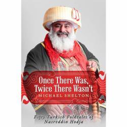 Once There Was, Twice There Wasn't: Fifty Turkish Folktales of Nasreddin Hodja by Michael Shelton | Oak Meadow Bookstore
