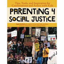 Parenting for Social Justice: Tips, Tools, and Inspiration for Conversations and Action with Kids by Angela Berkfield