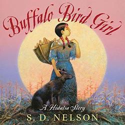 Buffalo Bird Girl: A Hidatsa Story by S.D. Nelson   Oak Meadow Bookstore