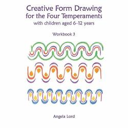 Creative Form Drawing for the Four Temperaments with Children aged 6-12: Workbook 3